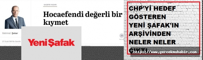CHP'yi hedef gösteren Yeni Şafak'ın arşivinden neler çıktı..!