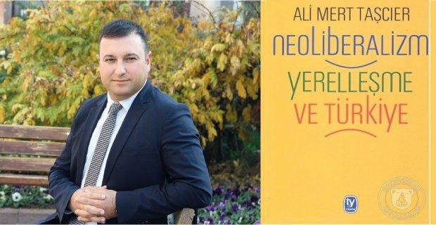 Ali Mert Taşcıer: Neoliberalizm, Türkiye'de Merkezileşmenin Dozunu Artırıyor